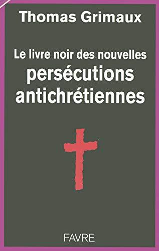 9782828909840: Le livre noir des nouvelles persécutions antichrétiennes