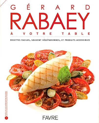 9782828910228: Gérard Rabaey à votre table : Recettes faciles, souvent végétariennes, et produits accessibles