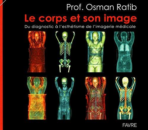 9782828911447: Le corps et son image : Du diagnostic � l'esth�tisme de l'imagerie m�dicale