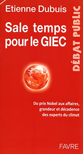 9782828911713: Sale temps pour le GIEC : Du prix Nobel aux affaires, grandeur et d�cadence des experts du climat