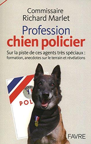 9782828912000: Profession : chien policier : Sur la piste de ces agents très spéciaux (French Edition)