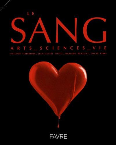 le sang ; art, sciences, vie: Jean-Daniel Tissot, Massimo Benzoni, Oscar Ribes, Philippe Schneider