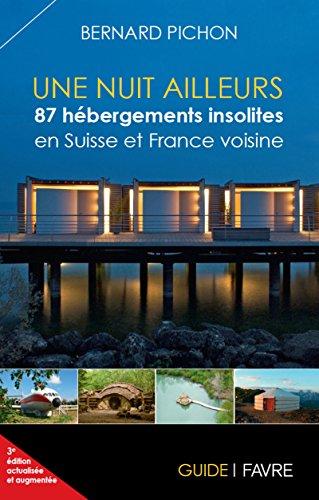 9782828912574: Une nuit ailleurs / 87 h�bergements insolites en Suisse et France voisine