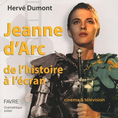 jeanne d'arc de l'histoire a l'ecran: Hervé Dumont