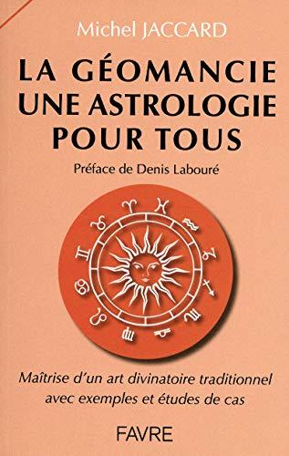 La géomancie une astrologie pour tous : Maîtrise d'un art divinatoire...