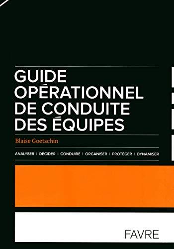 Guide opérationnel de conduite des équipes: Goetschin, Blaise