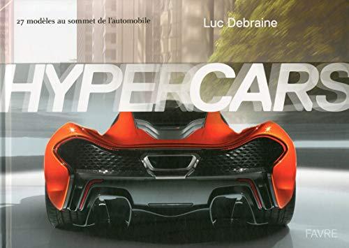 Hypercars - 27 modeles au sommet de l'automobile: Debraine Luc