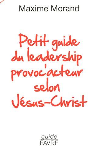 9782828914370: Petit guide du leadership provoc'acteur selon J�sus-Christ