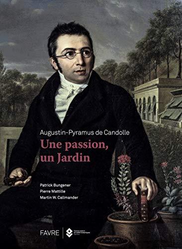 Augustin-Pyramus de Candolle - une passion, un: Patrick Bungener; Pierre