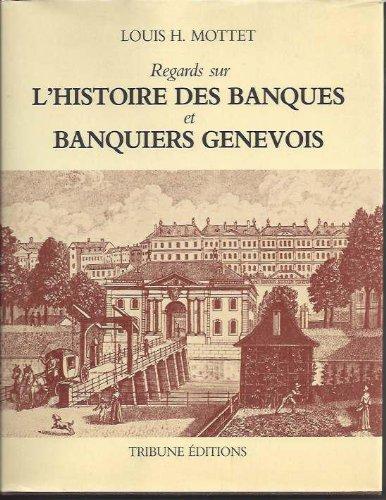 Regards sur l'Histoire des banques et banquiers genevois: MOTTET Louis H.