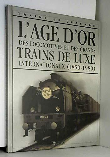 9782830221466: L'âge D'or Des Locomotives Et Des Grands Trains De Luxe Internationaux (1850-1980)