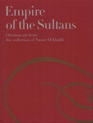 9782830601206: Empire of the Sultans: Ottoman art from the collection of Nasser D. Khalili