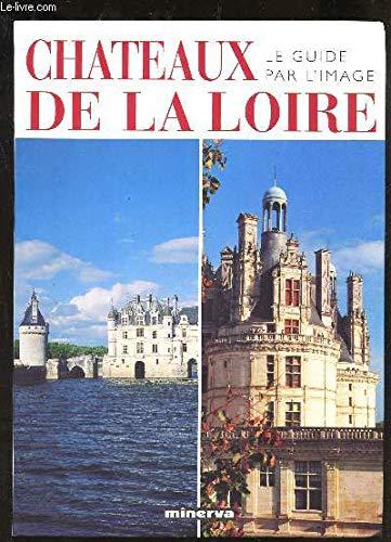 Chateaux De La Loire: Le Guide Par l'Image: Guerrard, Gilles {Adaptation de}