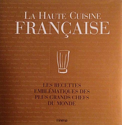 9782830705409: La Haute Cuisine française. Les Recettes emblématiques des plus grands chefs du monde