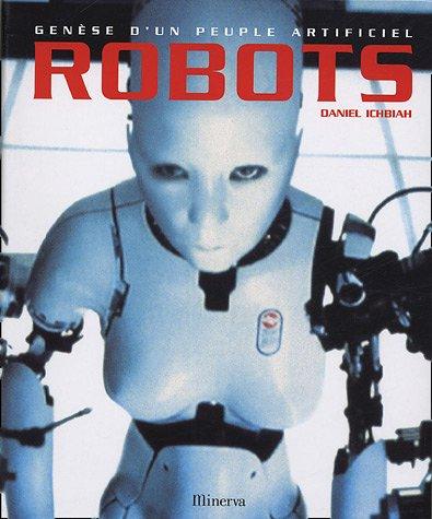 Genèse d'un peuple artificiel : Robots: Ichbiah, Daniel