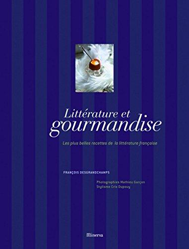 9782830709513: Littérature et gourmandise : Les plus belles recettes de la littérature française
