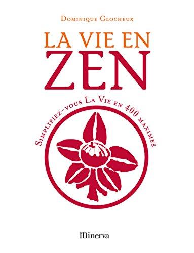 9782830709834: La vie en zen : Simplifiez-vous la vie en 400 maximes