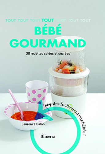 Tout bébé gourmand : 30 Recettes faciles: Dalon, Laurence.
