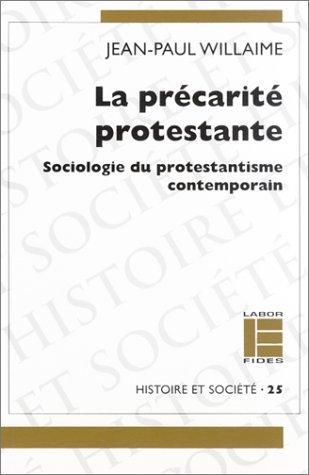 La precarite protestante: Sociologie du protestantisme contemporain (Histoire et societe) (French ...