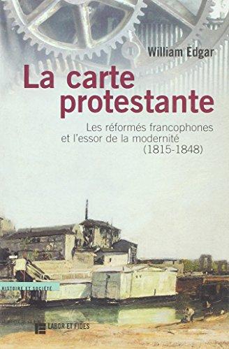 9782830908220: La carte protestante: Les réformés francophones et l'essor de la modernité, 1815-1848 (Histoire et société) (French Edition)