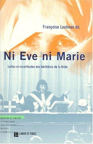 Ni Eve ni Marie: Lutte et incertitudes des heritieres de la Bible (Histoire et societe) (French ...