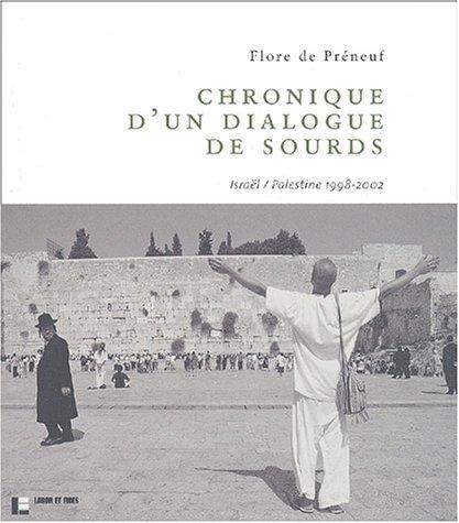 9782830910902: Chronique d'un dialogue de sourds : Isra�l-Palestine,1998-2002