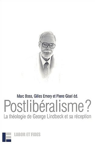 """postliberalisme? ; theologie de georges lindbeck"": Gilles Emery, Marc Boss, Pierre Gisel"
