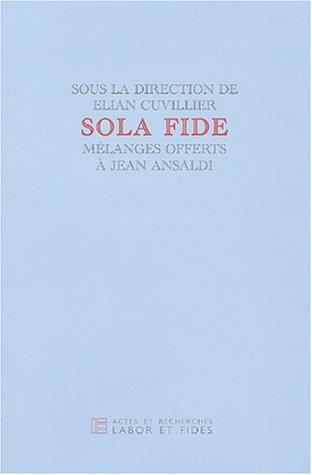 Sola fide : Mélanges offerts à Jean Ansaldi: Elian Cuvillier