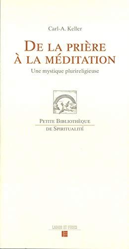 De la prière à la méditation (French Edition): Carl-A Keller
