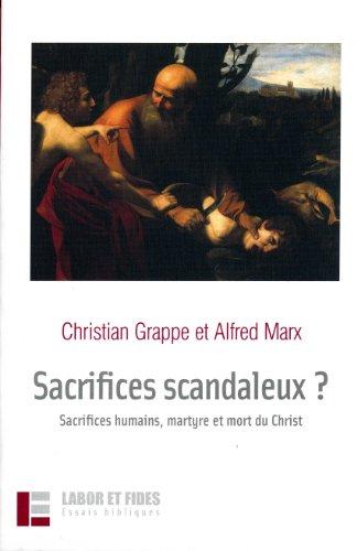 9782830911794: Sacrifices scandaleux ? : Sacrifices humains, martyre et mort du Christ