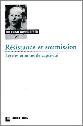Résistance et soumission : Lettres et notes de captivité: Dietrich Bonhoeffer