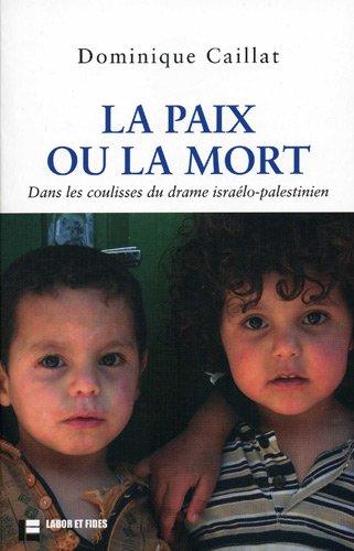 9782830912456: La paix ou la mort : Dans les coulisses du drame israélo-palestinien