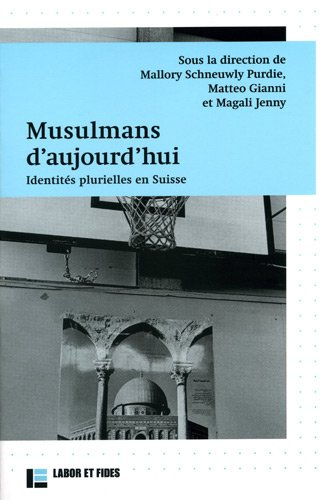 Musulmans d'aujourd'hui: MALLORY SCHNEUWLY PURDI, MAGALI JENNY, MATTEO GIANNI