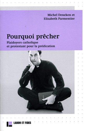 9782830913750: Pourquoi prêcher : Plaidoyers catholique et protestant pour la prédication