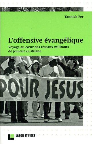 9782830913811: L'offensive évangélique. Voyage au coeur des réseaux militants de Jeunesse en Mission