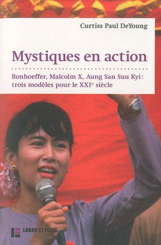 Mystiques en action : Bonhoeffer, Malcolm X, Aung San Suu Kyi (French Edition): Curtiss Paul ...