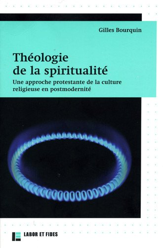 Théologie de la spiritualité (French Edition): Gilles Bourquin
