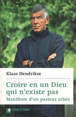 Croire en un Dieu qui n'existe pas : Manifeste d'un pasteur athée: Hendrikse K