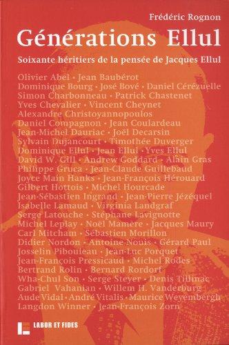 générations Ellul ; 60 héritiers de la pensée de Jacques Ellul: ...
