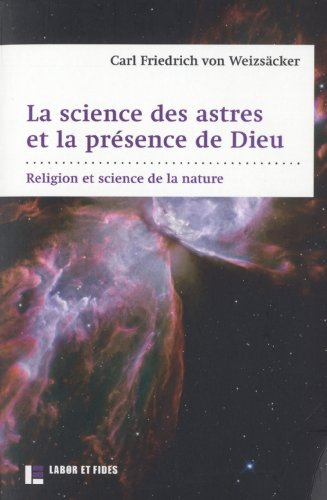 La science des astres et la présence de Dieu: Carl Friedrich Von Weizsacker