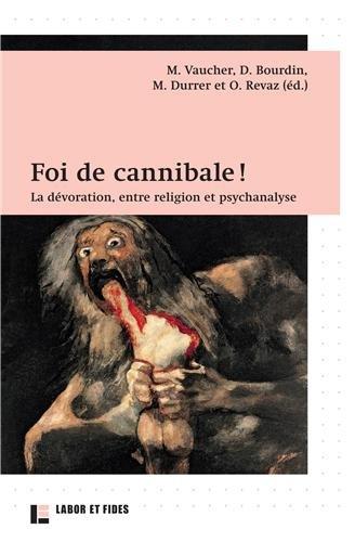 9782830914825: Foi de cannibale ! : La d�voration, entre religion et psychanalyse