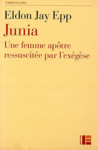 Junia : Une femme apôtre ressuscitée par l'exégèse: Eldon Jay Epp