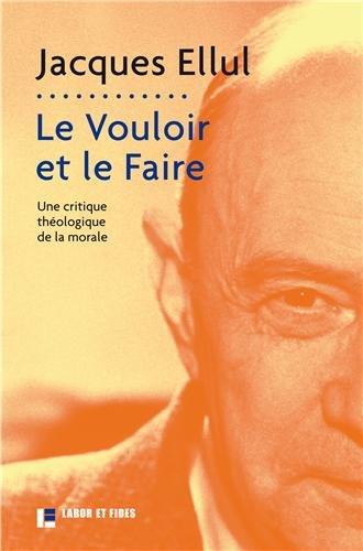 Le vouloir et le faire: Jacques Ellul
