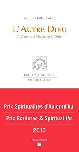 9782830915549: L'autre Dieu : La Plainte, la Menace et la Grâce (Petite bibliothèque de spiritualité)