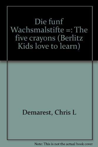 9782831565385: Die funf Wachsmalstifte =: The five crayons (Berlitz Kids love to learn)