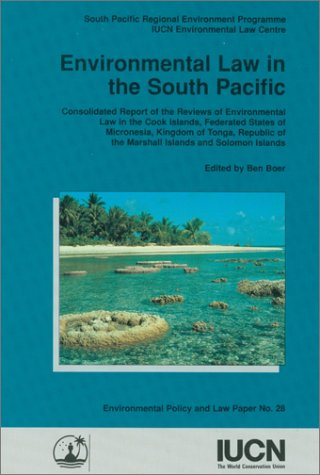 9782831701639: Environmental Law in the South Pacific: Consolidated Report of the Reviews of Environmental Law in the Cook Islands, Federated States of Micronesia, ... Islands (Environmental Policy & Law Papers)