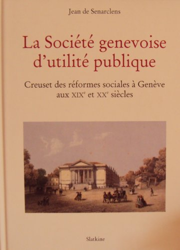 9782832101032: La société genevoise d'utilité publique - Creuset des réformes sociales à Genève aux XIXe et XXe siècles