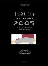 1905-2005 100 Years of Motoring Progress Geneva International Motor Show: de Syon, Joelle and ...