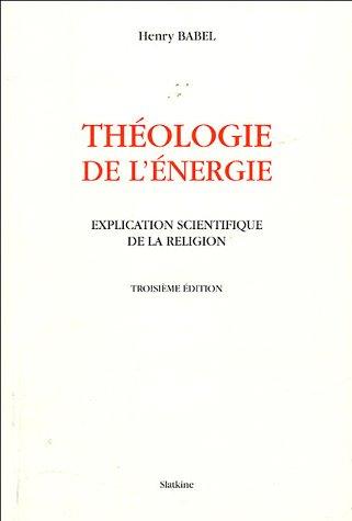 THEOLOGIE DE L ENERGIE 3EME ED 2004: BABEL HENRY