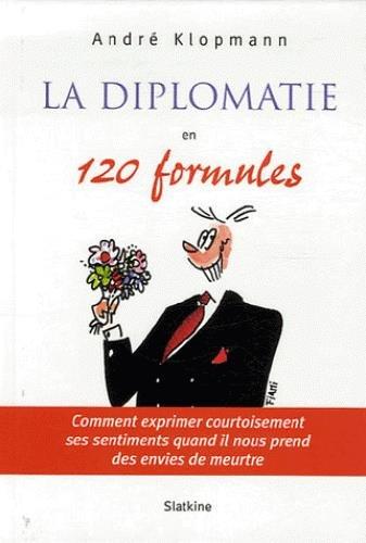 DIPLOMATIE EN 120 FORMULES -LA-: KLOPMANN ANDRE
